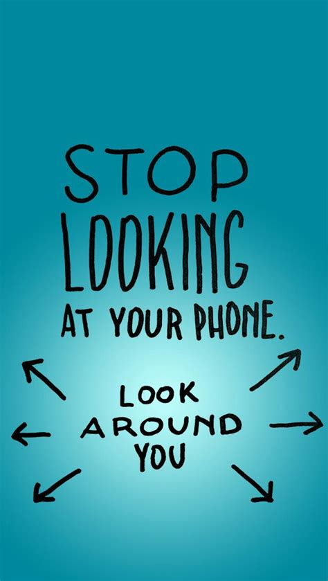 cool quotes wallpaper for phone stop looking at your phone image 3799432 by bobbym on