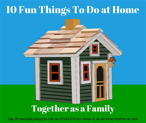 ilma education 10 things to do at home together as a