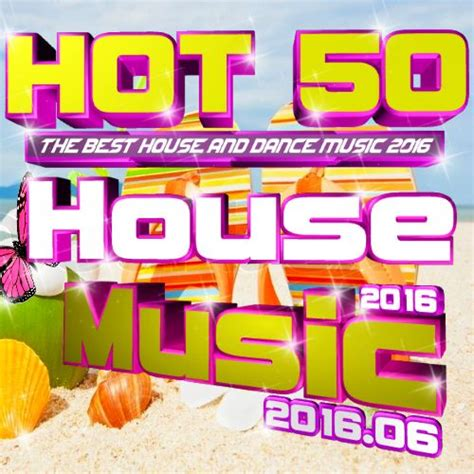 hot music house hot 50 house music vol 2016 06 mp3 buy full tracklist