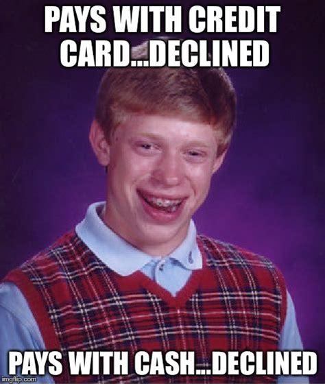 Credit Card Meme - bad luck brian meme imgflip