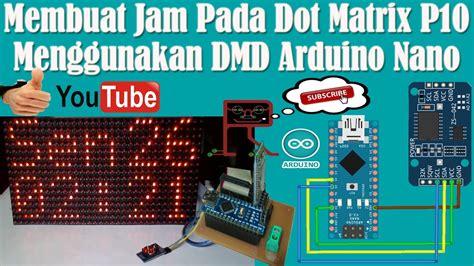 membuat jam digital dengan dot matrix belajar arduino membuat jam pada dot matrix p10