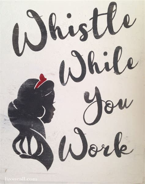 crating a while at work whistle while you work snow white sign liz on call