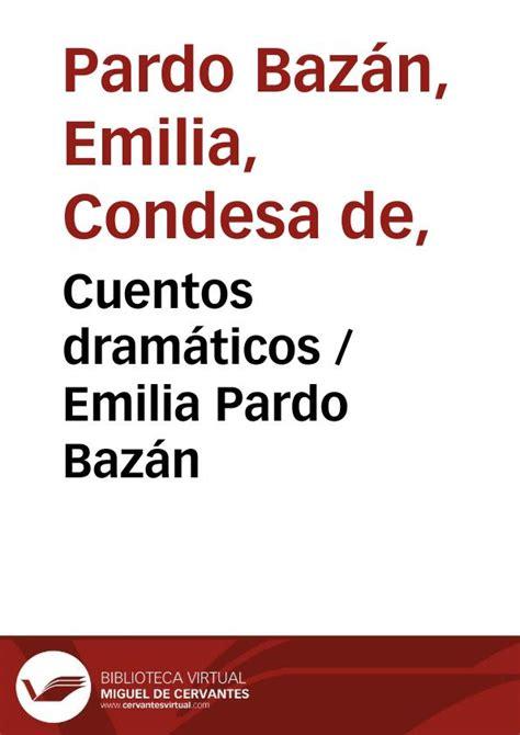 cuentos completos de emilia cuentos dram 225 ticos emilia pardo baz 225 n biblioteca virtual miguel de cervantes