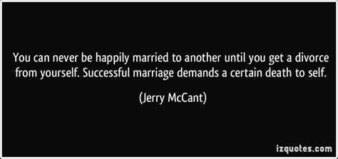 you can never be happily married to another until you get