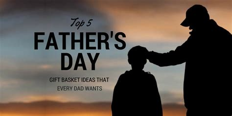 top 5 father s day gift basket ideas that every wants