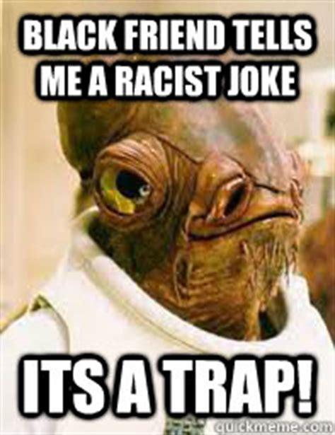 Open Relationship Meme - black friend tells me a racist joke its a trap its a