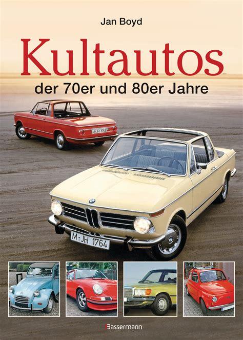 80er Auto Kaufen by Jan Boyd Die Kultautos Der 70er Und 80er Jahre