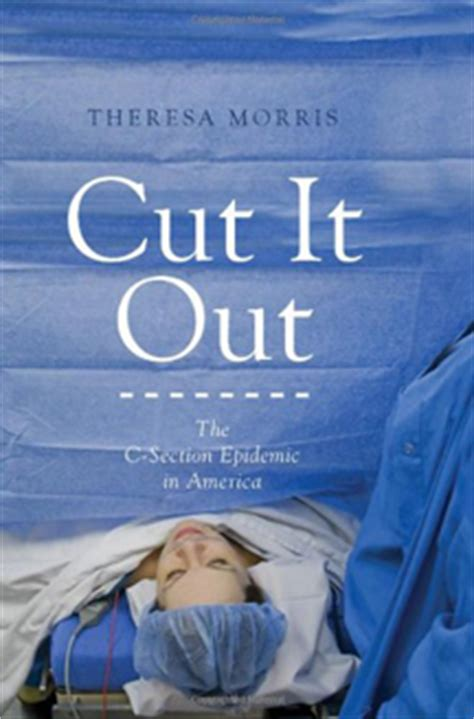 c section book cut it out the c section epidemic in america by theresa