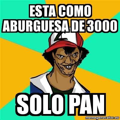 Meme Generator 3000 - meme ash pedreiro esta como aburguesa de 3000 solo pan
