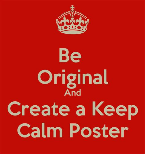 design free keep calm poster be original and create a keep calm poster poster richard