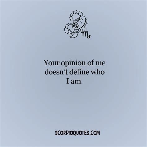 your opinion of me doesn t define who i am scorpio quotes