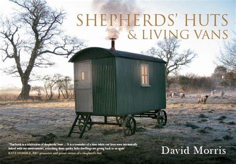 shedworking shepherds huts living vans by david morris