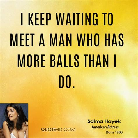Salma Hayek Meme - salma hayek quotes image quotes at relatably com