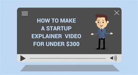 diy explainer start up chile how to diy startup explainer for
