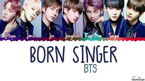 Bts Born Singer Lyrics | bts 방탄소년단 born singer lyrics color coded han rom eng