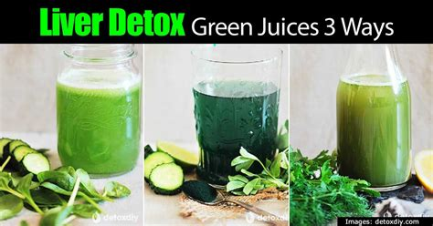 Liver Detox By Juicing by Liver Detox Green Juices 3 Ways