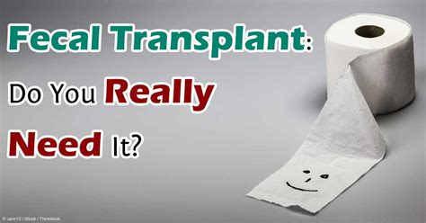 How To Do A Stool Transplant by Fecal Transplant Do You Really Need It