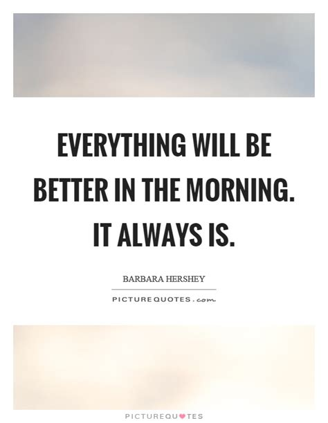 I Always Feel Better In The Morning 2 by Everything Will Be Better In The Morning It Always Is