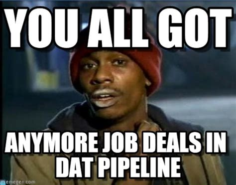 Pipeline Memes - you all got tyrone biggums meme on memegen