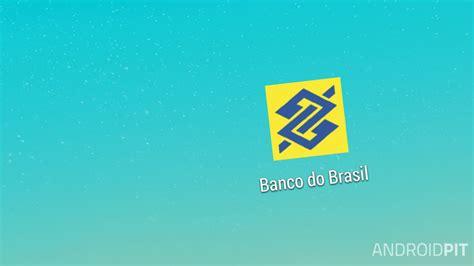 banco do barsil banco do brasil reformula aplicativo para android e