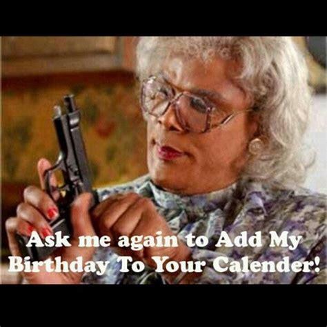 Funny Madea Memes - facebook nuisance calendar birthday funny meme