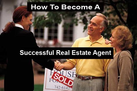 how to become a realtor how to become a successful real estate agent real estate