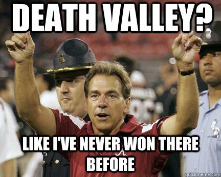 Nick Saban Memes - i don t always go to the bcs national chionship game