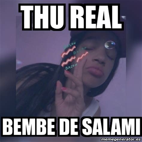 Salami Meme - meme personalizado thu real bembe de salami 23024599