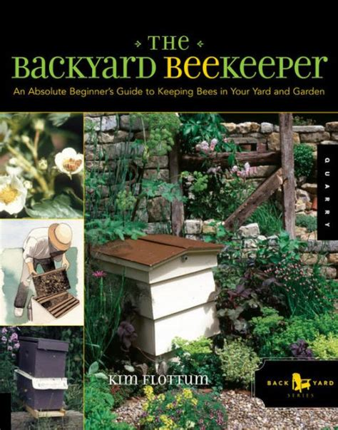 backyard bee keeping the backyard beekeeper an absolute beginner s guide to