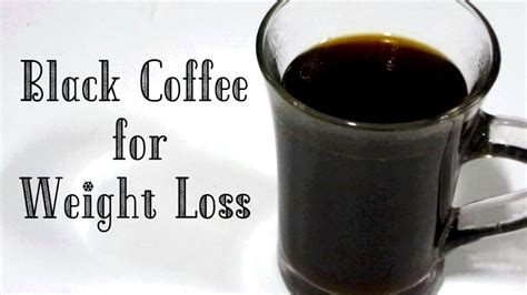 black coffee black coffee for weight loss with benefits how to make black coffee burn