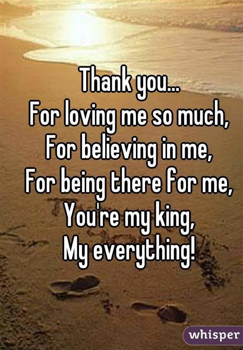 Being Me Loving You thank you for loving me so much for believing in me for being there for me you re my king