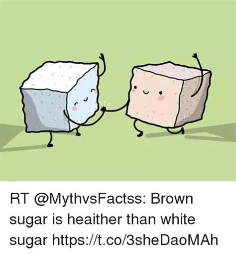 Sugar Brown Meme - rt brown sugar is heaither than white sugar