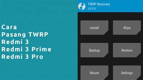 tutorial flash xiaomi redmi 3 pro cara pasang twrp redmi 3 3 pro 3 prime panduan xiaomi