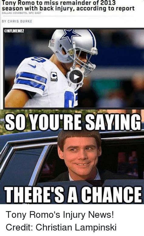 Tony Romo Injury Meme - 25 best memes about so youre saying theres a chance so
