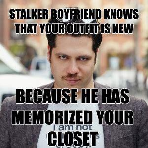 Stalker Ex Girlfriend Meme - image gallery stalker boyfriend