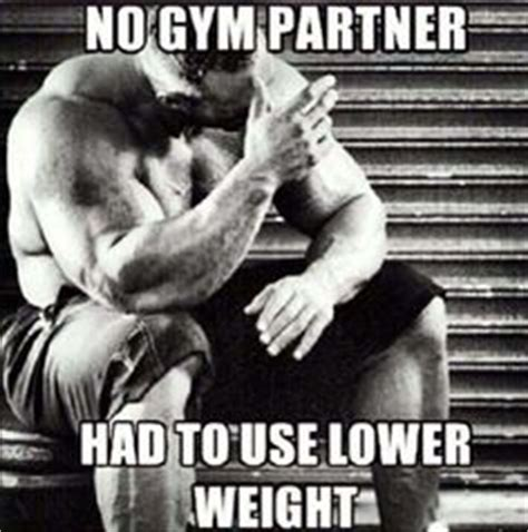 Workout Partner Meme - the training partner relationship iron forged fitness