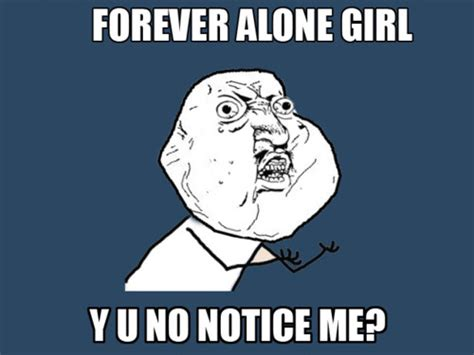 Forever Alone Girl Meme - forever alone girl y u no notice me pictures photos and