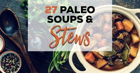 comfort soups and stews 27 paleo soups and stews dairy free and whole30 friendly