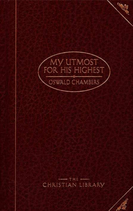 My Uttermost For His Highest by 1000 Images About Oswald Chambers My Utmost For His
