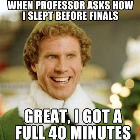 Funny Elf Memes - if that i get 40 minutes on a regular night college