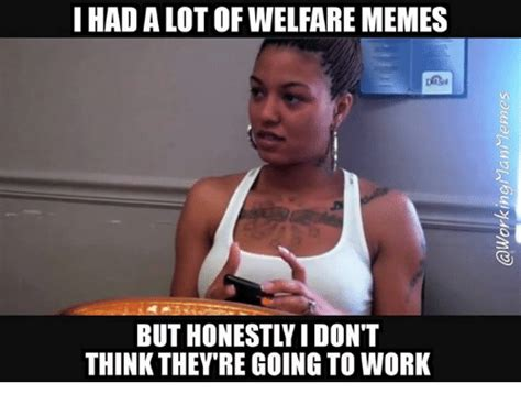 Welfare Meme - president trump wants to take away your ebt card and put your ass to work page 5