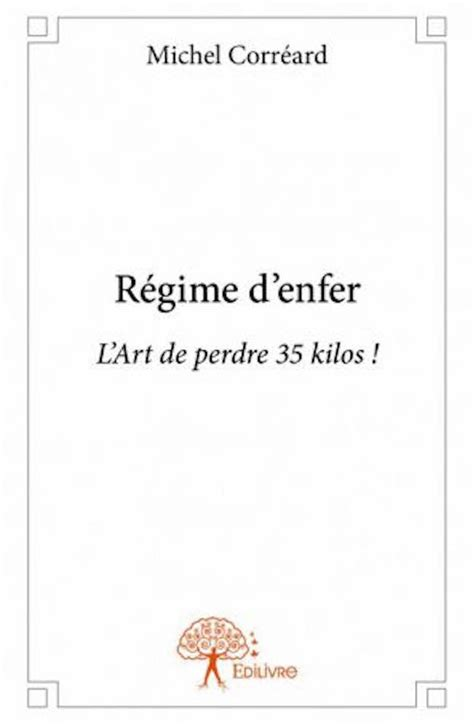 lart de perdre litterature 97 arts et culture litterature r 233 gime d enfer l art de perdre 35 kilos par michel correard