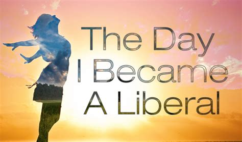 the day i became the day i became a liberal by kimberley jackson