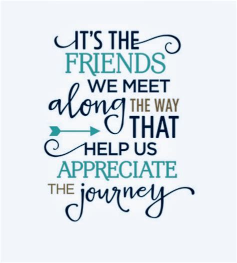 quot it s the friends we meet along the way that help us