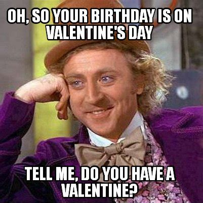 Me On Valentines Day Meme - birthday on valentine s day funny memes wishes