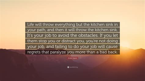 Throw The Kitchen Sink Andre Agassi Quote Will Throw Everything But The Kitchen Sink In Your Path And Then It