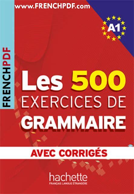 Les 500 Exercices De Grammaire A1 Livre Corrig 233 S