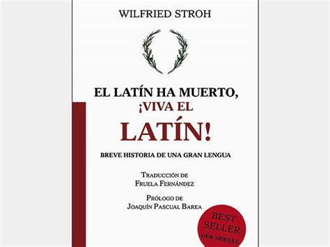 libro viva el latn cr 237 tica de el lat 237 n ha muerto 161 viva el lat 237 n libros time out barcelona