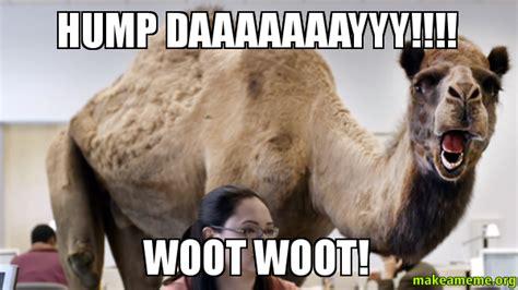 Woot Woot Meme - hump daaaaaaayyy woot woot make a meme