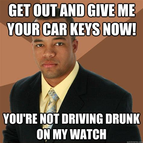 Successful Black Woman Meme - get out and give me your car keys now you re not driving